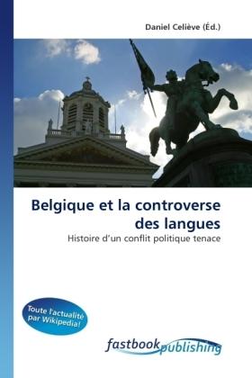 Belgique et la controverse des langues - Histoire d'un conflit politique tenace - Celiève, Daniel (Hrsg.)