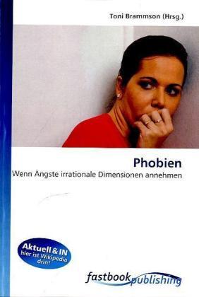 Phobien - Wenn Ängste irrationale Dimensionen annehmen - Brammson, Toni (Hrsg.)