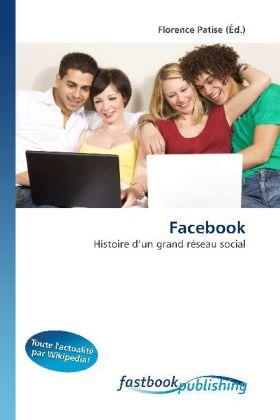 Facebook - Histoire d'un grand réseau social - Patise, Florence (Hrsg.)