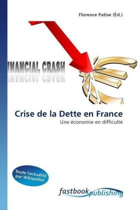 Crise de la Dette en France - Une économie en difficulté - Patise, Florence (Hrsg.)