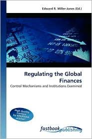 Regulating the Global Finances - Edward R. Miller-Jones