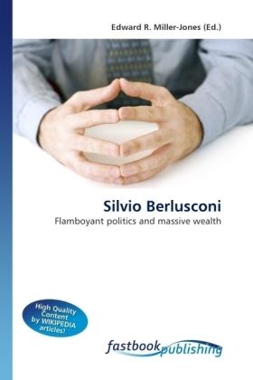 Silvio Berlusconi - Flamboyant politics and massive wealth - Miller-Jones, Edward R.