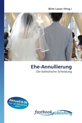 Ehe-Annullierung - Die katholische Scheidung - Lazan, Birte