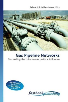 Gas Pipeline Networks - Controlling the tube means political influence - Miller-Jones, Edward R.