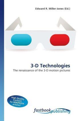 3-D Technologies - The renaissance of the 3-D motion pictures - Miller-Jones, Edward R.