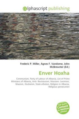 Enver Hoxha - Miller, Frederic P. (Hrsg.) / Vandome, Agnes F. (Hrsg.) / McBrewster, John (Hrsg.)