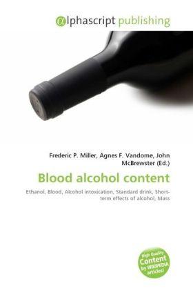 Blood alcohol content - Miller, Frederic P. (Hrsg.) / Vandome, Agnes F. (Hrsg.) / McBrewster, John (Hrsg.)