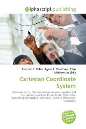 Cartesian Coordinate System - Miller, Frederic P. (Hrsg.) / Vandome, Agnes F. (Hrsg.) / McBrewster, John (Hrsg.)