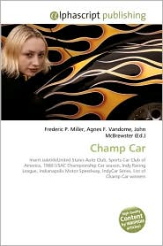 Champ Car - Frederic P. Miller, Agnes F. Vandome, John McBrewster