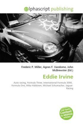 Eddie Irvine - Miller, Frederic P. (Hrsg.) / Vandome, Agnes F. (Hrsg.) / McBrewster, John (Hrsg.)