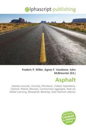 Asphalt - Miller, Frederic P. (Hrsg.) / Vandome, Agnes F. (Hrsg.) / McBrewster, John (Hrsg.)