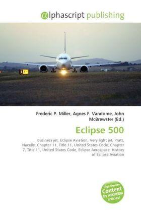 Eclipse 500 - Miller, Frederic P. (Hrsg.) / Vandome, Agnes F. (Hrsg.) / McBrewster, John (Hrsg.)
