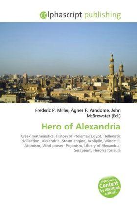 Hero of Alexandria - Miller, Frederic P. (Hrsg.) / Vandome, Agnes F. (Hrsg.) / McBrewster, John (Hrsg.)