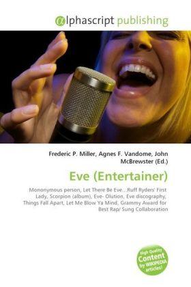Eve (Entertainer) - Miller, Frederic P. (Hrsg.) / Vandome, Agnes F. (Hrsg.) / McBrewster, John (Hrsg.)