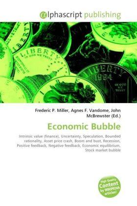Economic Bubble - Miller, Frederic P. (Hrsg.) / Vandome, Agnes F. (Hrsg.) / McBrewster, John (Hrsg.)