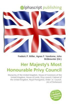 Her Majesty's Most Honourable Privy Council - Miller, Frederic P. (Hrsg.) / Vandome, Agnes F. (Hrsg.) / McBrewster, John (Hrsg.)
