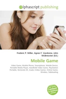 Mobile Game - Miller, Frederic P. (Hrsg.) / Vandome, Agnes F. (Hrsg.) / McBrewster, John (Hrsg.)