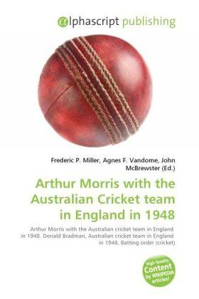 Arthur Morris with the Australian Cricket team in England in 1948 - Miller, Frederic P. (Hrsg.) / Vandome, Agnes F. (Hrsg.) / McBrewster, John (Hrsg.)