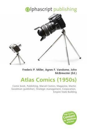 Atlas Comics (1950s) - Miller, Frederic P. (Hrsg.) / Vandome, Agnes F. (Hrsg.) / McBrewster, John (Hrsg.)