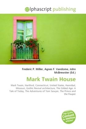 Mark Twain House - Miller, Frederic P. (Hrsg.) / Vandome, Agnes F. (Hrsg.) / McBrewster, John (Hrsg.)