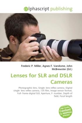 Lenses for SLR and DSLR Cameras - Miller, Frederic P. (Hrsg.) / Vandome, Agnes F. (Hrsg.) / McBrewster, John (Hrsg.)