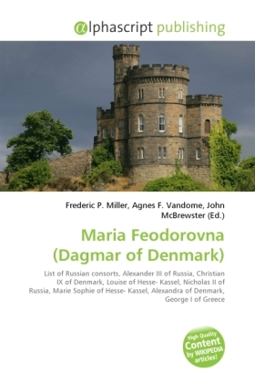 Maria Feodorovna (Dagmar of Denmark) - Miller, Frederic P. (Hrsg.) / Vandome, Agnes F. (Hrsg.) / McBrewster, John (Hrsg.)