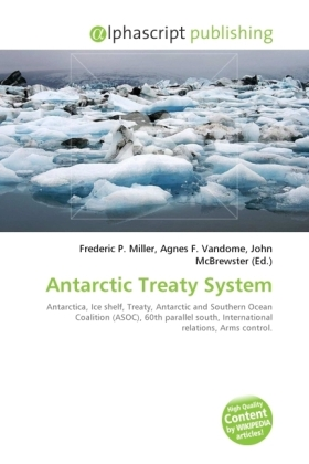 Antarctic Treaty System - Miller, Frederic P. (Hrsg.) / Vandome, Agnes F. (Hrsg.) / McBrewster, John (Hrsg.)