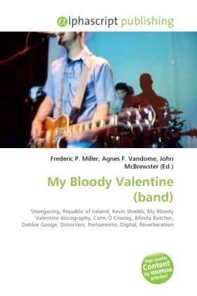 My Bloody Valentine (band) - Miller, Frederic P. (Hrsg.) / Vandome, Agnes F. (Hrsg.) / McBrewster, John (Hrsg.)
