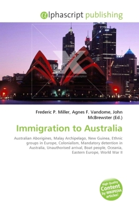 Immigration to Australia - Miller, Frederic P. (Hrsg.) / Vandome, Agnes F. (Hrsg.) / McBrewster, John (Hrsg.)