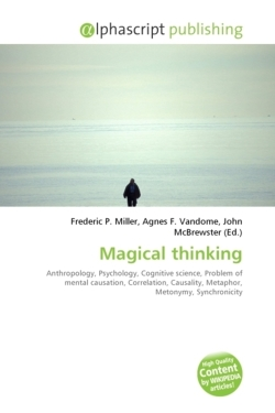 Magical thinking: Anthropology, Psychology, Cognitive science, Problem of mental causation, Correlation, Causality, Metaphor, Metonymy, Synchronicity