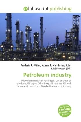 Petroleum industry - Miller, Frederic P. (Hrsg.) / Vandome, Agnes F. (Hrsg.) / McBrewster, John (Hrsg.)
