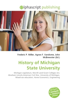 History of Michigan State University - Miller, Frederic P. (Hrsg.) / Vandome, Agnes F. (Hrsg.) / McBrewster, John (Hrsg.)