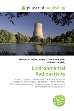 Environmental Radioactivity: Human, Ecosystem, Radionuclide, Earth, Strontium- 90, Technetium- 99, Isotopes of potassium, Tritium, Uranium- 238, ... in the environment, Chernobyl disaster
