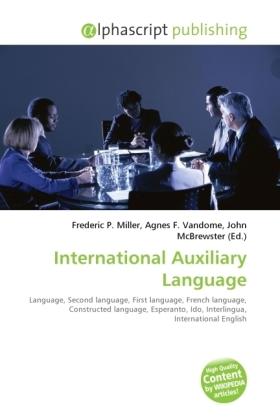 International Auxiliary Language - Miller, Frederic P. (Hrsg.) / Vandome, Agnes F. (Hrsg.) / McBrewster, John (Hrsg.)