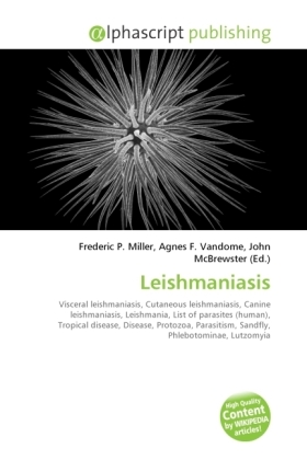 Leishmaniasis - Miller, Frederic P. (Hrsg.) / Vandome, Agnes F. (Hrsg.) / McBrewster, John (Hrsg.)