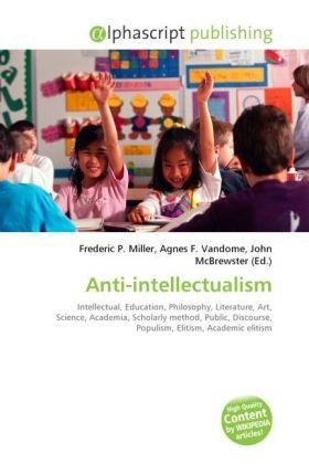 Anti-intellectualism - Miller, Frederic P. (Hrsg.) / Vandome, Agnes F. (Hrsg.) / McBrewster, John (Hrsg.)