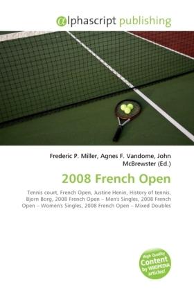 2008 French Open - Miller, Frederic P. (Hrsg.) / Vandome, Agnes F. (Hrsg.) / McBrewster, John (Hrsg.)
