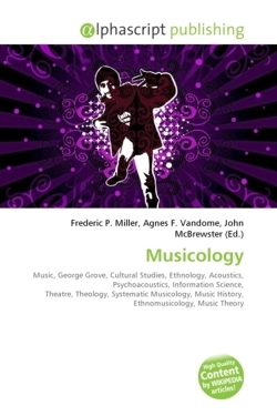 Musicology: Music, George Grove, Cultural Studies, Ethnology, Acoustics, Psychoacoustics, Information Science, Theatre, Theology, Systematic Musicology, Music History, Ethnomusicology, Music Theory
