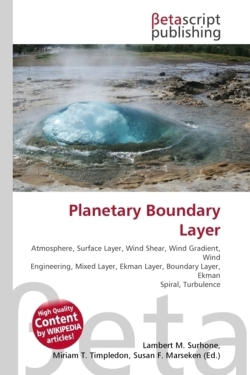 Planetary Boundary Layer: Atmosphere, Surface Layer, Wind Shear, Wind Gradient, Wind Engineering, Mixed Layer, Ekman Layer, Boundary Layer, Ekman Spiral, Turbulence