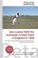 Sam Loxton with the Australian Cricket Team in England in 1948 - Surhone Lambert M;  Tennoe Mariam T;  Henssonow Susan F