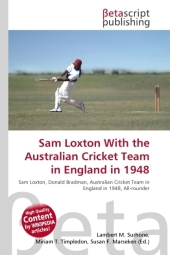 Sam Loxton With the Australian Cricket Team in England in 1948 - Lambert M. Surhone