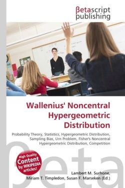 Wallenius' Noncentral Hypergeometric Distribution: Probability Theory, Statistics, Hypergeometric Distribution, Sampling Bias, Urn Problem, Fisher's Noncentral Hypergeometric Distribution, Competition