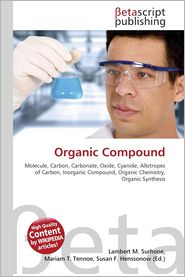 Organic Compound - Lambert M. Surhone (Editor), Miriam T. Timpledon (Editor), Susan F. Marseken (Editor)