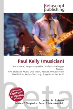 Paul Kelly (musician): Rock Music, Singer-songwriter, Professor Ratbaggy, Stardust Five, Bluegrass Music, Dub Music, Reggae, Poet Laureate, David Fricke, Before Too Long, Songs from the South