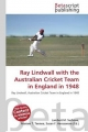 Ray Lindwall with the Australian Cricket Team in England in 1948 - Surhone Lambert M;  Tennoe Mariam T;  Henssonow Susan F