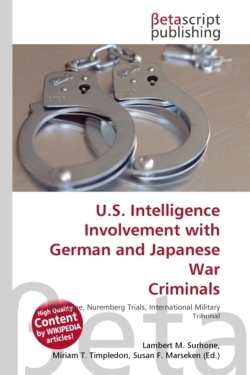 U.S. Intelligence Involvement with German and Japanese War Criminals: War crime, Nuremberg Trials, International Military Tribunal for the Far East, ... Intelligence Corps (United States Army)