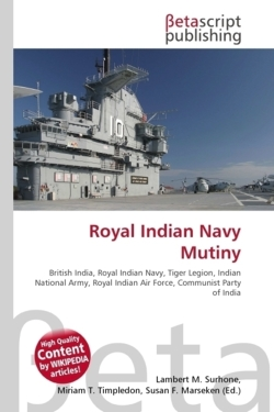 Royal Indian Navy Mutiny: British India, Royal Indian Navy, Tiger Legion, Indian National Army, Royal Indian Air Force, Communist Party of India