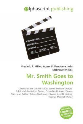 Mr. Smith Goes to Washington - Miller, Frederic P. (Hrsg.) / Vandome, Agnes F. (Hrsg.) / McBrewster, John (Hrsg.)