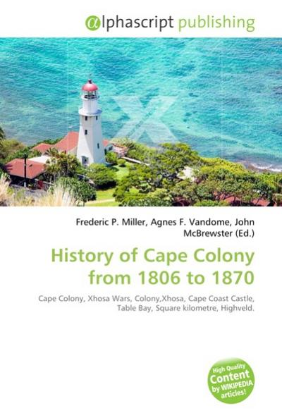 History of Cape Colony from 1806 to 1870 - Frederic P. Miller