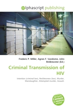 Criminal Transmission of HIV - Miller, Frederic P. (Hrsg.) / Vandome, Agnes F. (Hrsg.) / McBrewster, John (Hrsg.)